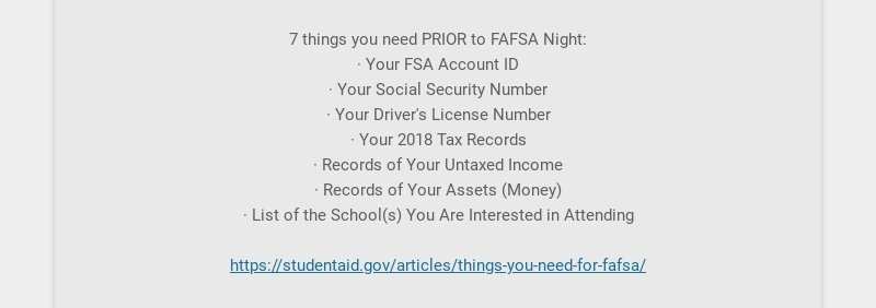 7 things you need PRIOR to FAFSA Night: · Your FSA Account ID · Your Social Security Number ·...