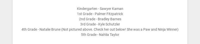 Kindergarten - Sawyer Kaman 1st Grade - Palmer Fitzpatrick 2nd Grade - Bradley Barnes 3rd Grade -...