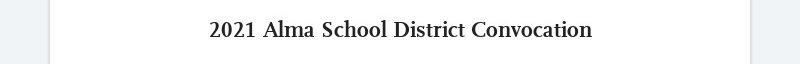 2021 Alma School District Convocation