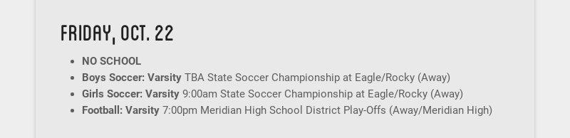 friday, oct. 22 NO SCHOOL Boys Soccer: Varsity TBA State Soccer Championship at Eagle/Rocky...