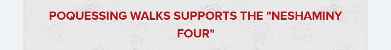 """POQUESSING WALKS SUPPORTS THE """"NESHAMINY FOUR"""""""