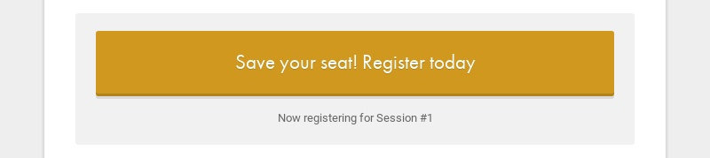 Save your seat! Register today Now registering for Session #1