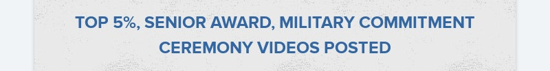 TOP 5%, SENIOR AWARD, MILITARY COMMITMENT CEREMONY VIDEOS POSTED