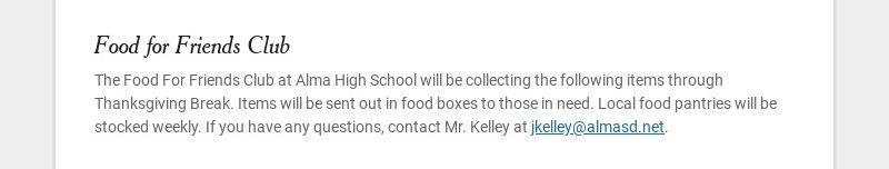 Food for Friends Club The Food For Friends Club at Alma High School will be collecting the...