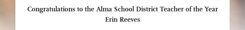 Congratulations to the Alma School District Teacher of the Year Erin Reeves