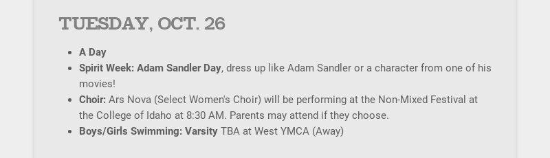 TUESDAY, OCT. 26 A Day Spirit Week: Adam Sandler Day, dress up like Adam Sandler or a character...