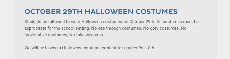 OCTOBER 29TH HALLOWEEN COSTUMES Students are allowed to wear Halloween costumes on October 29th....