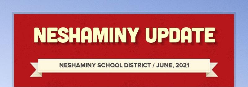 NESHAMINY UPDATE NESHAMINY SCHOOL DISTRICT / JUNE, 2021
