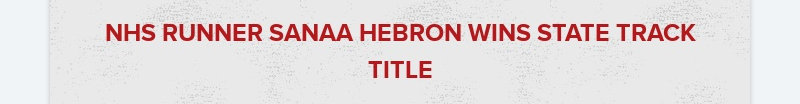 NHS RUNNER SANAA HEBRON WINS STATE TRACK TITLE