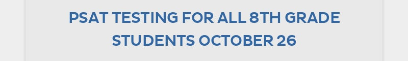 PSAT TESTING FOR ALL 8TH GRADE STUDENTS OCTOBER 26