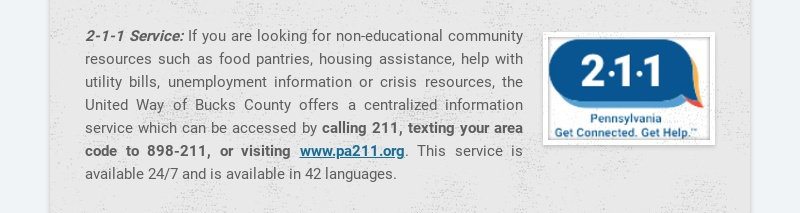 2-1-1 Service: If you are looking for non-educational community resources such as food pantries,...