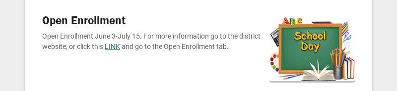 Open Enrollment Open Enrollment June 3-July 15. For more information go to the district website,...