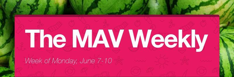 The MAV Weekly Week of Monday, June 7-10