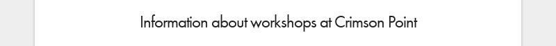 Information about workshops at Crimson Point