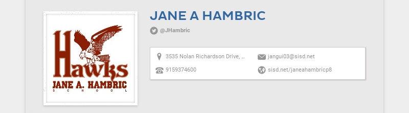 JANE A HAMBRIC @JHambric 3535 Nolan Richardson Drive, El Paso, TX, USA jangui03@sisd.net...