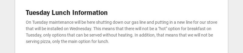 Tuesday Lunch Information On Tuesday maintenance will be here shutting down our gas line and...