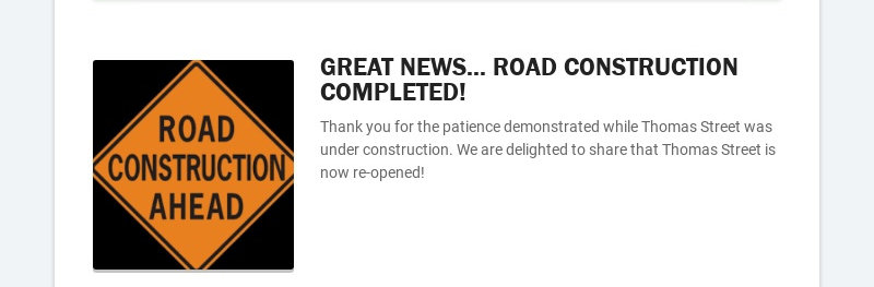 GREAT NEWS... ROAD CONSTRUCTION COMPLETED! Thank you for the patience demonstrated while Thomas...