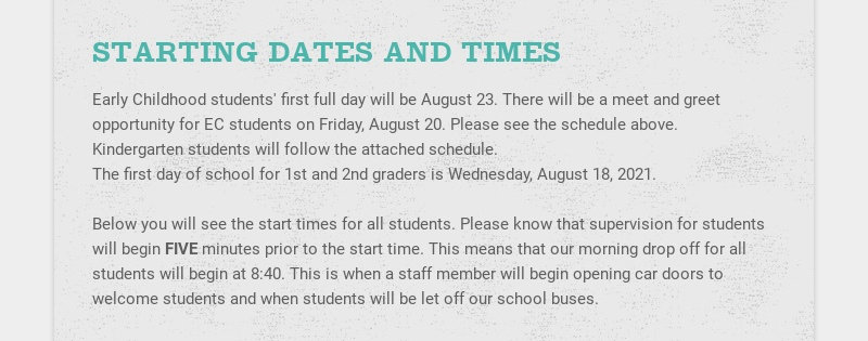 STARTING DATES AND TIMES Early Childhood students' first full day will be August 23. There will...