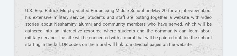 U.S. Rep. Patrick Murphy visited Poquessing Middle School on May 20 for an interview about his...