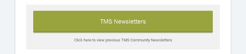 TMS Newsletters Click here to view previous TMS Community Newsletters