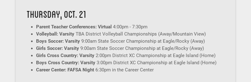 thursday, oct. 21 Parent Teacher Conferences: Virtual 4:00pm - 7:30pm Volleyball: Varsity TBA...