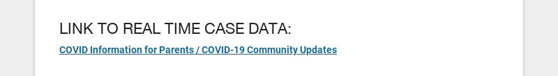 LINK TO REAL TIME CASE DATA: COVID Information for Parents / COVID-19 Community Updates