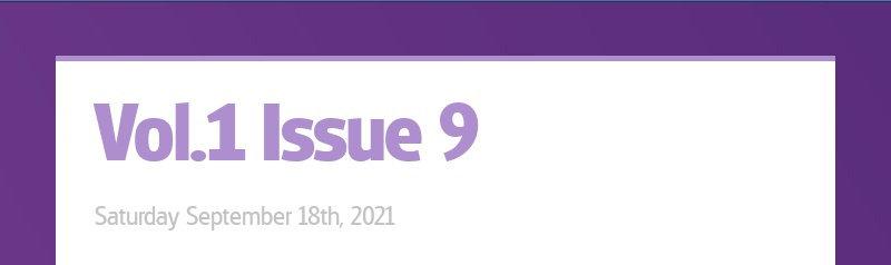Vol.1 Issue 9 Saturday September 18th, 2021