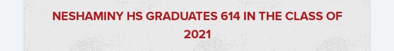 NESHAMINY HS GRADUATES 614 IN THE CLASS OF 2021