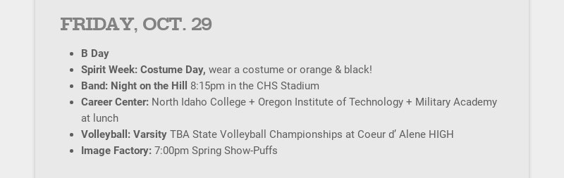 FRIDAY, OCT. 29 B Day Spirit Week: Costume Day, wear a costume or orange & black! Band: Night on...