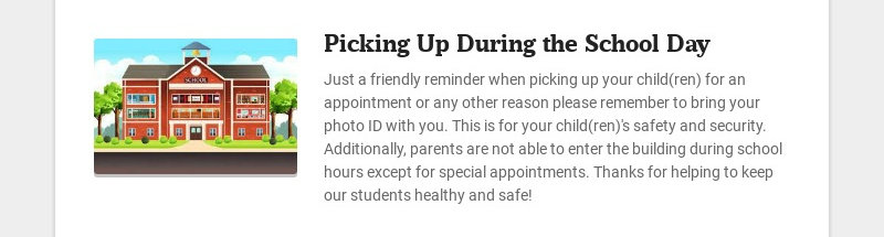 Picking Up During the School Day Just a friendly reminder when picking up your child(ren) for an...