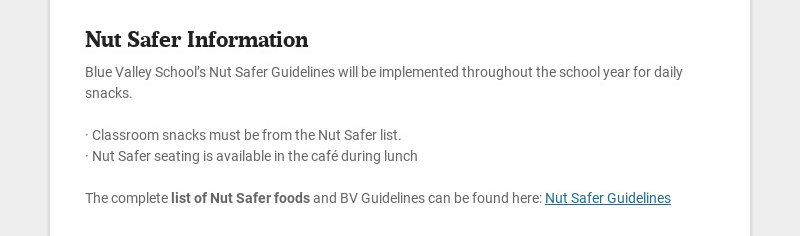 Nut Safer Information Blue Valley School's Nut Safer Guidelines will be implemented throughout...
