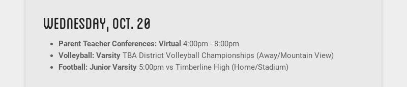 wednesday, oct. 20 Parent Teacher Conferences: Virtual 4:00pm - 8:00pm Volleyball: Varsity TBA...