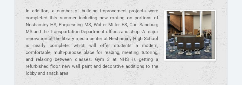 In addition, a number of building improvement projects were completed this summer including new...