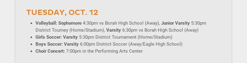 TUESDAY, OCT. 12 Volleyball: Sophomore 4:30pm vs Borah High School (Away), Junior Varsity 5:30pm...