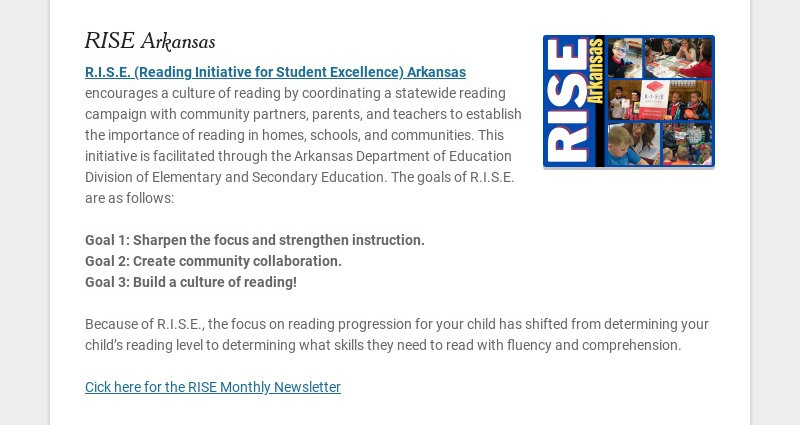 RISE Arkansas R.I.S.E. (Reading Initiative for Student Excellence) Arkansas encourages a culture...