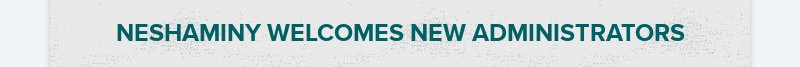 NESHAMINY WELCOMES NEW ADMINISTRATORS