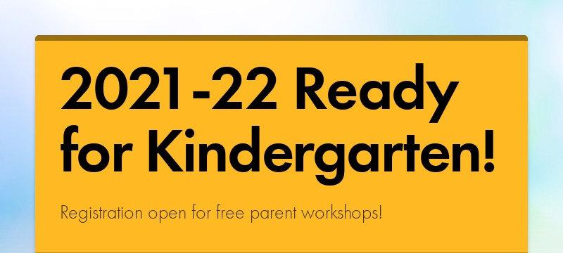2021-22 Ready for Kindergarten! Registration open for free parent workshops!