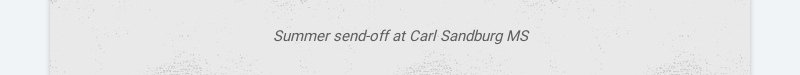 Summer send-off at Carl Sandburg MS
