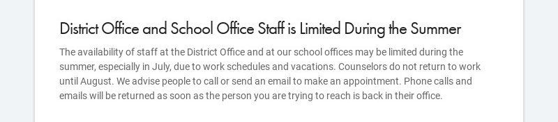 District Office and School Office Staff is Limited During the Summer The availability of staff at...