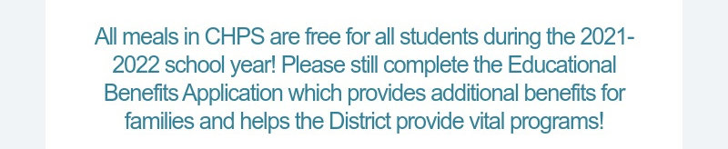All meals in CHPS are free for all students during the 2021-2022 school year! Please still...