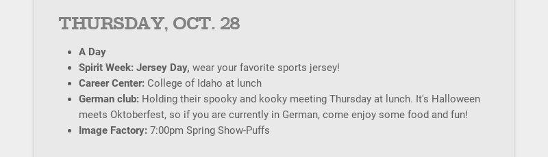 THURSDAY, OCT. 28 A Day Spirit Week: Jersey Day, wear your favorite sports jersey! Career Center:...