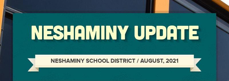 NESHAMINY UPDATE NESHAMINY SCHOOL DISTRICT / AUGUST, 2021