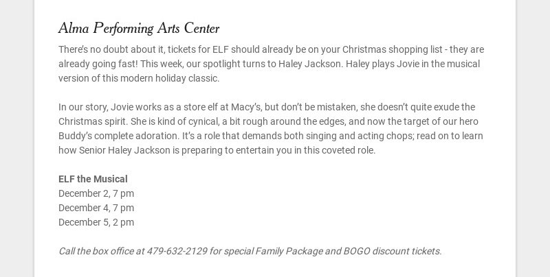 Alma Performing Arts Center There's no doubt about it, tickets for ELF should already be on your...