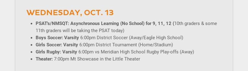 WEDNESDAY, OCT. 13 PSAT's/NMSQT: Asynchronous Learning (No School) for 9, 11, 12 (10th graders &...