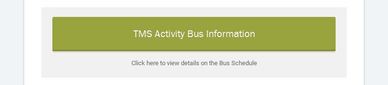 TMS Activity Bus Information Click here to view details on the Bus Schedule