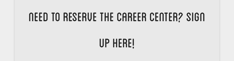need to reserve the career center? sign up here!