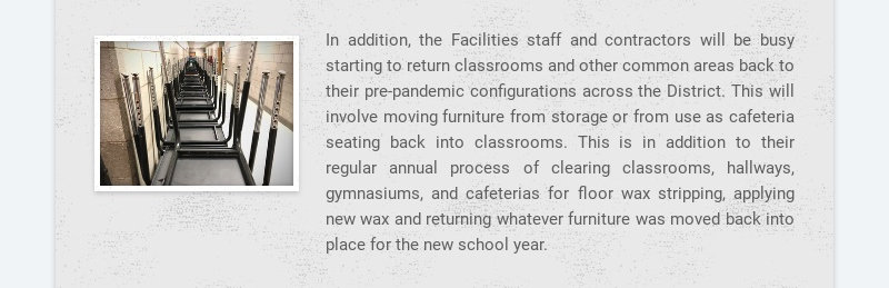 In addition, the Facilities staff and contractors will be busy starting to return classrooms and...