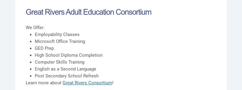 Great Rivers Adult Education Consortium                                     We Offer:                                     Employability Classes                                     Microsoft Office Training...