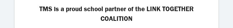 TMS is a proud school partner of the LINK TOGETHER COALITION