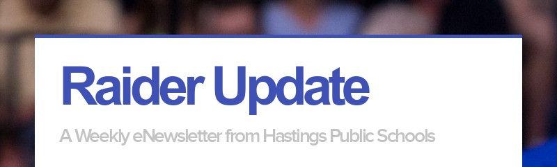 Raider Update                                     A Weekly eNewsletter from Hastings Public Schools